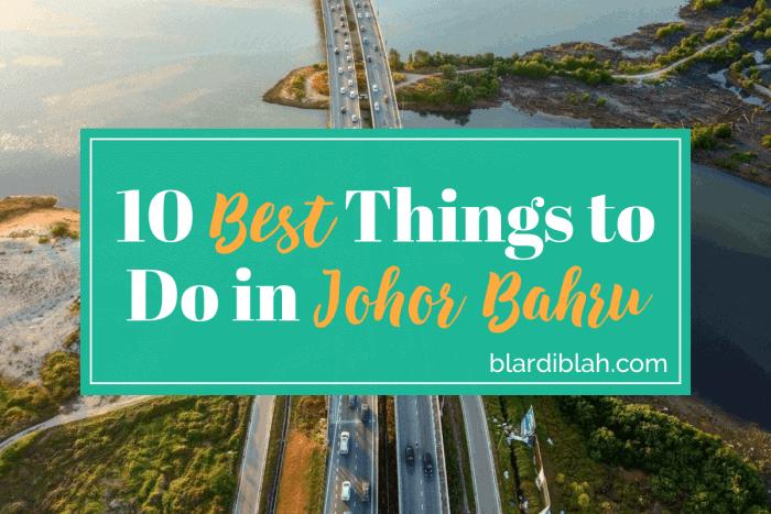 Top Ten Places to Visit in Johor Bahru