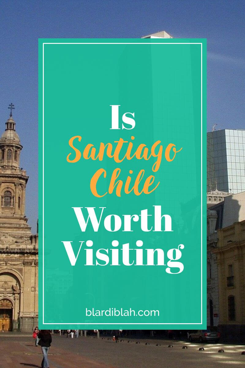 Is Santiago Chile Worth Visiting
